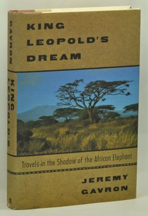 King Leopold's Dream: Travels in the Shadow of the African Elephant. Jeremy Gavron.