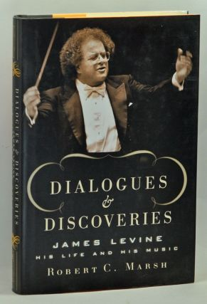 Dialogues and Discoveries: James Levine. His Life and His Music. Robert C. Marsh.