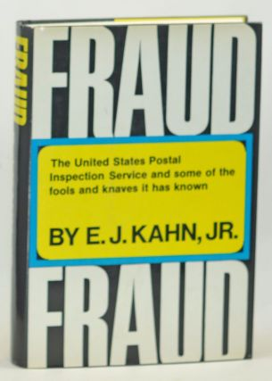 Fraud: The United States Postal Inspection Service and Some of the Fools and Knaves It has Known. E. J. Kahn Jr.