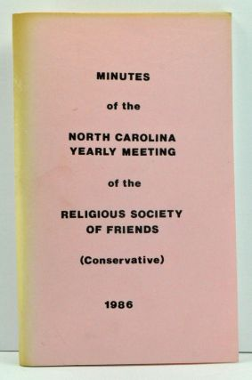 Minutes of the North Carolina Yearly Meeting of the Religious Society of Friends (Conservative). The 289th Session held at Guilford College, Greensboro, North Carolina, by adjournments from the tenth of seventh month to the thirteenth of the same, 1986. No Author Given.