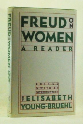 Freud on Women: A Reader. Sigmund Freud, Elisabeth Young-Bruehl