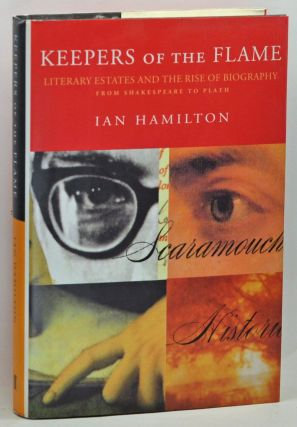 Keepers of the Flame: Literary Estates and the Rise of Biography. Ian Hamilton.