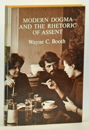Modern Dogma and the Rhetoric of Assent. Wayne C. Booth