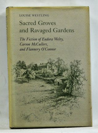 Sacred Groves and Ravaged Gardens: THe Fition of Eudora Welty, Carson McCullers, and Flannery...