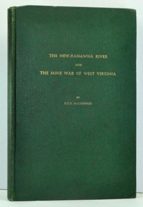 The New-Kanawha River and the Mine War of West Virginia. Kyle McCormick