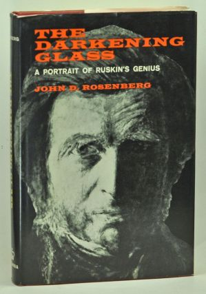 The Darkening Glass: A Portrait of Ruskin's Genius. John D. Rosenberg