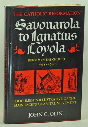 The Catholic Reformation: Savonarola to Ignatius Loyola. Reform in the Church 1495-1540. John C....