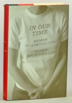 In Our Time: Memoir of a Revolution. Susan Brownmiller.