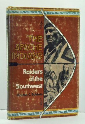 The Apache Indians: Raiders of the Southwest. Gordon Cortis Baldwin