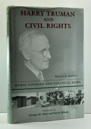 Harry Truman and Civil Rights: Moral Courage and Political Risks. Michael R. Gardner, George M....
