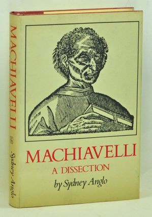 Machiavelli: A Dissection. Sydney Anglo.