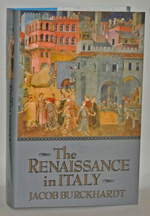The Renaissance in Italy. Jacob Burckhardt, S. G. C. Middlemore, trans
