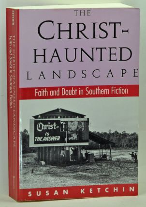 The Christ-Haunted Landscape: Faith and Doubt in Southern Fiction. Susan Ketchin.
