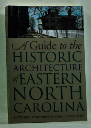A Guide to the Historic Architecture of Eastern North Carolina. Catherine W. Bishir, Michael...