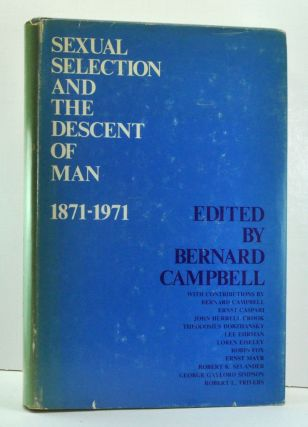 Sexual Selection and the Descent of Man: 1871-1971. Bernard Campbell.