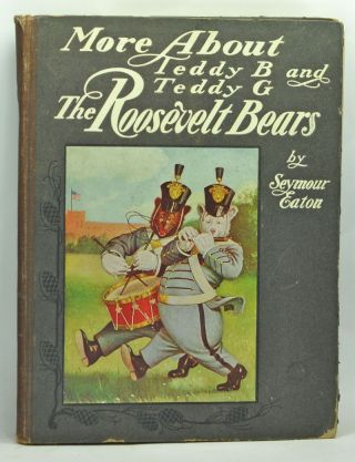 More About Teddy-B and Teddy-G, the Roosevelt Bears. Seymour Eaton, Paul Piper