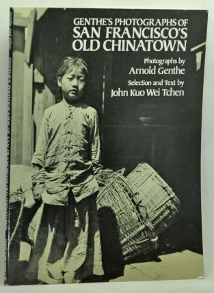 Genthe's Photographs of San Francisco's Old Chinatown. John Kuo Wei Tchen