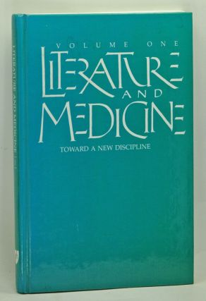 Literature and Medicine, Volume 1: Toward a New Discipline. Revised Edition. Kathryn Allen Rabuzzi, Joann Trautmann, Edmund D. Pellegrino, Samuel A. Banks, Peter W. Graham, Ricahrd Selzer, M. Teresa Tavormina, Larry R. Churchill, Sandra W., David Jaymes, Roland F. Anderson, Michael W. Sexson, others.