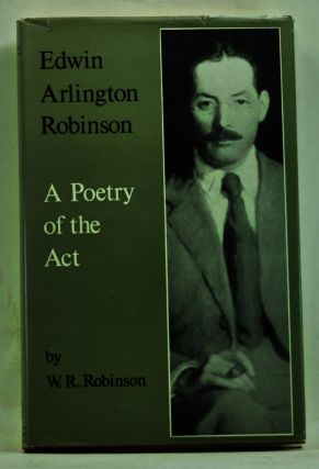 Edwin Arlington Robinson: A Poetry of the Act