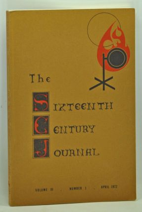 The Sixteenth Century Journal: A Journal for Renaissance and Reformation Students and Scholars. Volume 3, Number 1 (April 1972). Carl S. Meyer, Kenneth Hagen, Peter Meinhold, Eric W. Gritsch, Oliver K. Olson, Ann H. Guggenheim, Pearl Hogrefe.