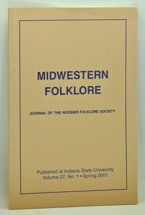 Midwestern Folklore: Journal of the Hoosier Folklore Society, Volume 27, Number 1 (Spring 2001)....
