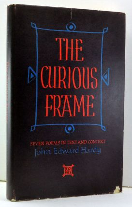 The Curious Frame: Seven Poems in Text and Context. John Edward Hardy.