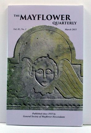 The Mayflower Quarterly, Volume 81, Number 1 (March 2015). Alice C. Teal, Peggy M. Baker, John Bradlely Arthaud, Bruce C. MacGunnigle, Jane Williams, Franklin E. Smith, others.