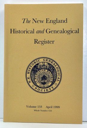 The New England Historical and Genealogical Register, Volume 152, Whole Number 610 (April 1999)....