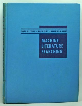 Machine Literature Searching. James W. Perry, Allen Kent, Madeline M. Berry, Jesse H. Shera,...