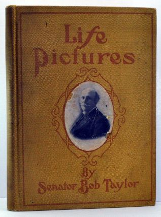 Life Pictures, Being a Collection of Senator Taylor's Lectures and Public Addresses; also, His...