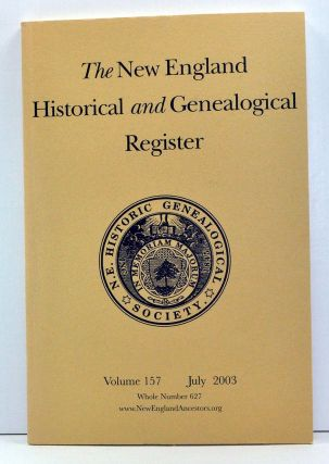 The New England Historical and Genealogical Register, Volume 157, Whole Number 627 (July 2003). Henry B. Hoff, William B. Jr. Saxbe, Marya C. Myers, Steven T. Beckwith, H. Allen Curtis, Kathleen Canney Barber, Francis James Dallett, Myrtle Stevens Hyde.