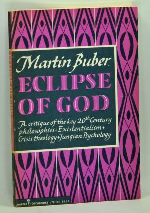 Eclipse of God: Studies in the Relation Between Religion and Philosophy. Martin Buber.