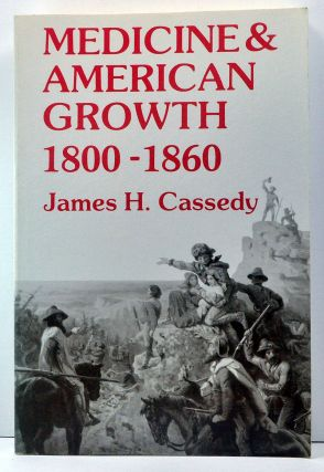 Medicine and American Growth 1800-1860. James Cassedy.