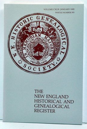 The New England Historical and Genealogical Register, Volume 149, Whole Number 593 (January 1995). Jane Fletcher Fiske, George W. Varney, David T. Robertson, Gale Ion Harris, Anthony Hale Burke, Richard LeBaron Jr. Bowen, Eleanor D. Grant, Gerald James Parsons, Helen A. Shaw.