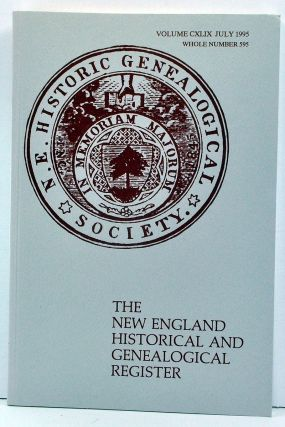 The New England Historical and Genealogical Register, Volume 149, Whole Number 595 (July 1995). Jane Fletcher Fiske, Eugene Cole Zubrinsky, George W. Varney, Maureen Taylor, Douglas Richardson.
