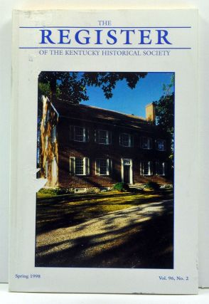 The Register of the Kentucky Historical Society, Volume 96, Number 2 (Spring 1998). Thomas H. Appleton, Gordon B. McKinney, George B. Ellenberg, Amy Lambeck Young, Philip J. Carr, Joseph E. Granger.