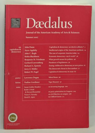 Daedalus: Journal of the American Academy of Arts & Sciences, Summer 2007: On Capitalism & Democracy (Vol. 136, No. 3). James Miller, John Dunn, Joyce Appleby, John C. Bogle, Robin Blackburn, Benjamin M. Friedman, Gerhard Loewenberg, Richard A. Epstein, Jerry Z. Muller, Rovert W. Fogel, Lawrence Dugan, Nadine Gordimer, others.