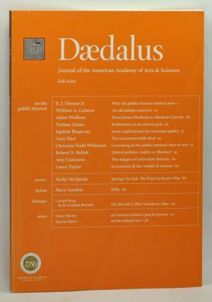 Daedalus: Journal of the American Academy of Arts & Sciences, Fall 2007: On the Public Interest (Vol. 136, No. 4). James Miller, E. J. Jr. Dionne, William A. Galston, Adam Wolfson, Nathan Glazer, Jagdish Bhagwati, Gary Hart, Christine Todd Whitman, Robert N. Bellah, Amy Gutmann, Lance Taylor, Molly McQuade, Mary Gordon, others.