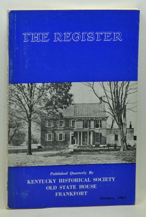 The Register of the Kentucky Historical Society, Volume 65, Number 4 (October 1967). G. Glenn Clift, Irvin E. Lunger, Samuel W. Thomas, Jesse Stuart, Charles J. Stewart, William C. Mallalieu, Sabri M. Akural, Edwin C. Bearss, James Walter Wilson.