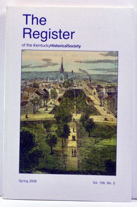 The Register of the Kentucky Historical Society, Volume 106, Number 2 (Spring 2008). Nelson L....