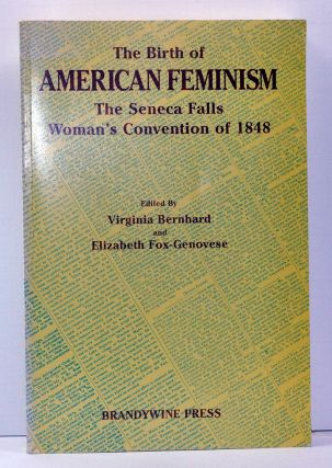 The Birth of American Feminism: The Seneca Falls Woman's Convention of 1848. Virginia Bernhard,...