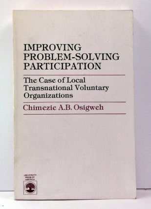 Improving Problem-Solving Participation: The Case of Local Transnational Voluntary Organizations. Chimezie A. B. Osigweh.