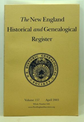 The New England Historical and Genealogical Register, Volume 157, Whole Number 626 (April 2003). Henry B. Hoff, Gail A. Howell, Dennis P. Carmack Walsh, Sharon DeBartolo, William T. Ruddock, Francis James Dallett, Diane LeBlanc Delbridge, David Dobson, Kathryn Smith Black, Kathleen Canney Barber, Janet Ireland Delorey, others.