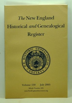 The New England Historical and Genealogical Register, Volume 159, Whole Number 635 (July 2005). Henry B. Hoff, Sally Dean Hamblen Hill, Malcolm A. Young, Jane Fletcher Fiske, John Bradley Arthaud, Kathleen Shorey Shultz, Gale Ion Harris, Marya C. Myers.