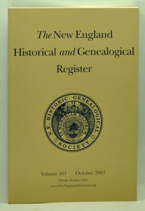 The New England Historical and Genealogical Register, Volume 161, Whole Number 644 (October 2007). Henry B. Hoff, Eben W. Graves, William Wyman Fiske, Leslie Mahler, Nancy Clague, Marie Lollo Scalisi, Virginia M. Ryan, Nathaniel Lane Taylor.