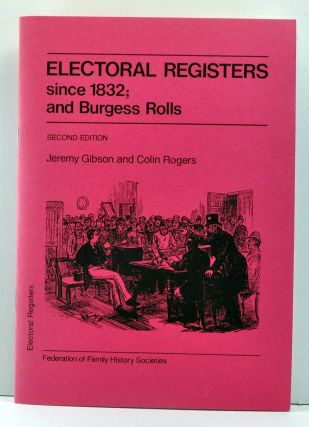Electoral Registers since 1832; and Burgess Rolls. Jeremy Gibson, Colin Rogers