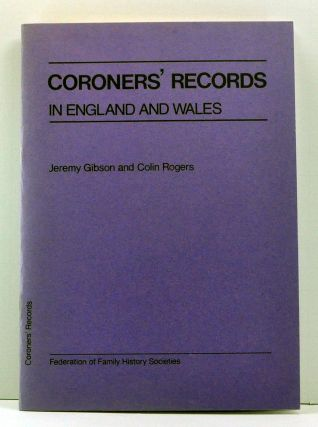 Coroners' Records in England and Wales. Jeremy Gibson, Colin Rogers
