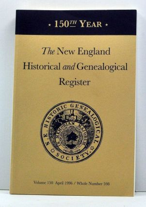 The New England Historical and Genealogical Register, Volume 150, Whole Number 598 (April 1996). Jane Fletcher Fiske, Ian Watson, Paul C. Reed, Dean C. Smith, Helen S. Ullman, David A. Macdonald, Craig Partridge, Ann Smith Lainhart.