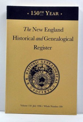 The New England Historical and Genealogical Register, Volume 150, Whole Number 599 (July 1996)....