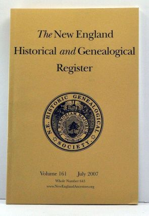 The New England Historical and Genealogical Register, Volume 161, Whole Number 643 (July 2007)....